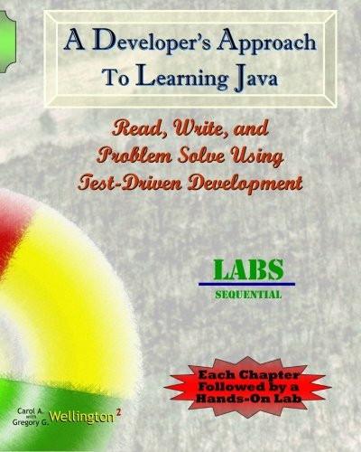 A Developer's Approach to Learning Java: Read, Write, and Problem Solve Using Test-Driven Development: Labs Sequential by CreateSpace Independent Publishing Platform