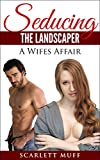 Seducing the Landscaper Part 2: A Wife's Affair