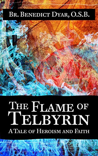 The Flame of Telbyrin: A Tale of Heroism and Faith by [Dyar OSB, Br. Benedict]