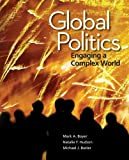 Global Politics : Engaging a Complex World, Boyer, Mark A. and Hudson, Natalie Florea, 0078024811