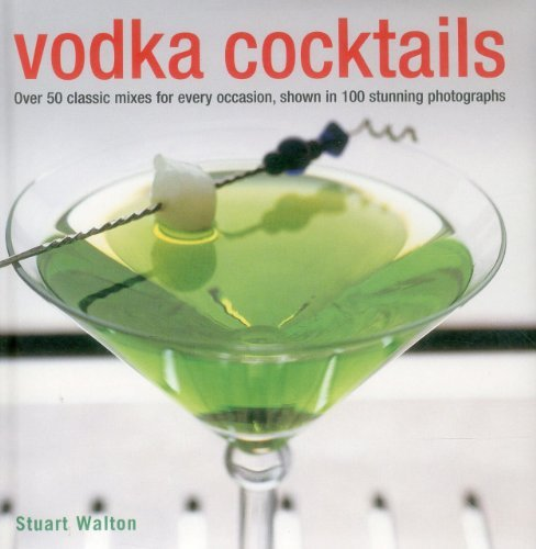 Vodka Cocktails: Over 50 Classic Mixes For Every Occasion, Shown In 100 Stunning Photographs by Stuart Walton (2014-06-15)