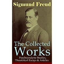 The Collected Works of Sigmund Freud: Psychoanalytic Studies, Theoretical Essays & Articles: The Interpretation of Dreams, Psychopathology of Everyday ... Psychoanalytic Movement, Leonardo da Vinci…