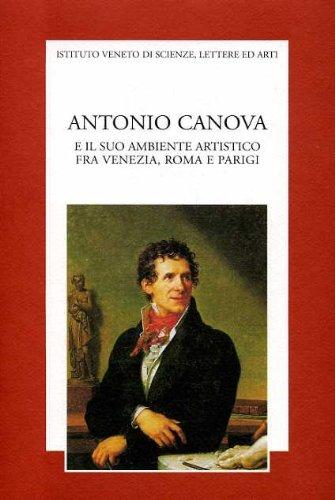 Antonio Canova e il suo ambiente artistico fra Venezia, Roma e Parigi