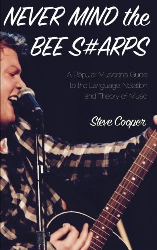 Never Mind the Bee S#arps: The Popular Musician's Guide to the Language, Notation and Theory of Music PDF