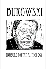 Bukowski Erasure Poetry Anthology: A Collection of Poems Based on the Writings of Charles Bukowski (Silver Birch Press Anthologies) (Volume 9) Paperback