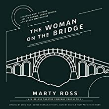 The Woman on the Bridge Performance Auteur(s) : Marty Ross,  Wireless Theatre Company - producer, David Beck - director, Malcolm Thorp - editor and producer Narrateur(s) : Ceri Gifford, Jessica Dennis, James Parkes, Sarah Whitehouse