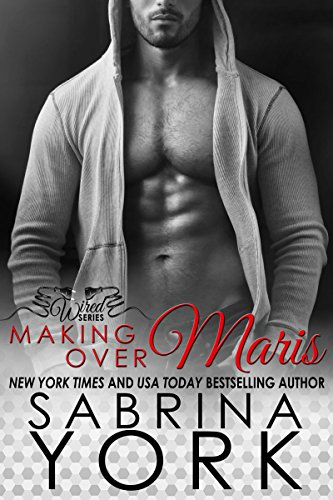 Making Over Maris (Wired Series Book 3) by [York, Sabrina]