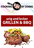 Grillen und BBQ: Urig und lecker (Cooking by Doing) (German Edition)