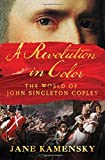 img - for A Revolution in Color: The World of John Singleton Copley book / textbook / text book