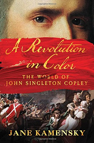 393240010 - A Revolution in Color: The World of John Singleton Copley