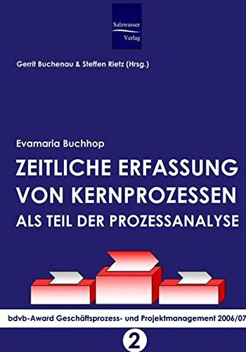 Zeitliche Erfassung von Kernprozessen als Teil der Prozessanalyse: bdvb-Award Geschäftsprozess- und Projektmanagement 2006/07. Band 2