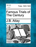 Famous Trials of the Century, J. B. Atlay, 1275102514
