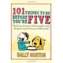 101 Things To Do Before You're Five by Sally Norton (2010-03-30)