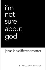 I'm Not Sure About God: Jesus is a different matter Paperback