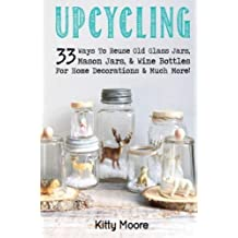 Upcycling: 33 Ways To Reuse Old Glass Jars, Mason Jars, & Wine Bottles For Home Decorations & Much More!