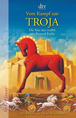 Vom Kampf um Troja: Die Ilias neu erzählt von Bernard Evslin (Reihe Hanser)