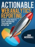 img - for Actionable Web Analytics & Reporting: Watch Your ROI Soar Through ROI Tracking and Reporting book / textbook / text book