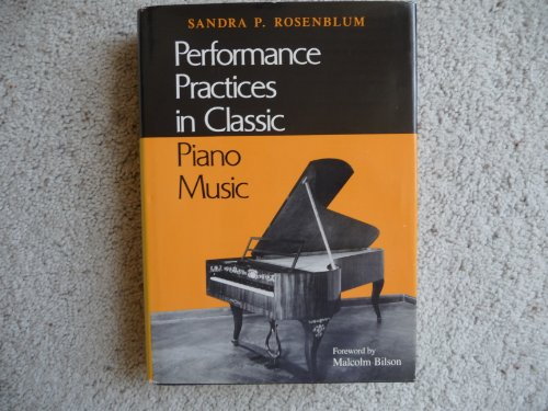 Performance Practices in Classic Piano Music: Their Principles and Applications (Music Scholarship and Performance), by Sandra P. Rosenblu