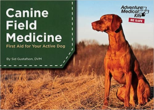 Canine Field Medicine: First Aid for Your Active Dog