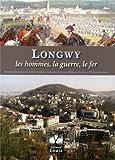 Longwy : Les hommes, la guerre, le fer (XIe-XXe siècle)