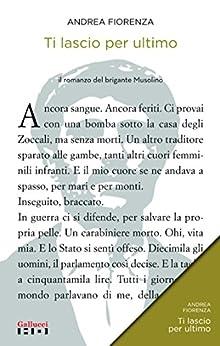 Amazon.com: Ti lascio per ultimo: Il romanzo del brigante Musolino