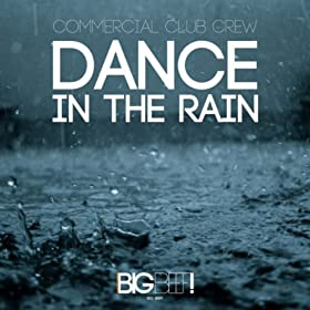 Commercial Club Crew-Dance In The Rain