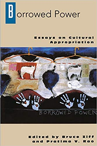 Borrowed Power: Essays on Cultural Appropriation: Bruce Ziff