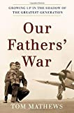 img - for Our Fathers' War: Growing Up in the Shadow of the Greatest Generation book / textbook / text book