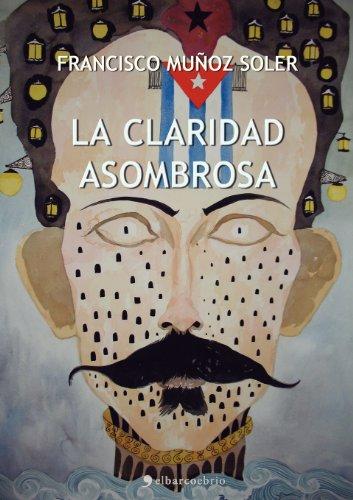 La claridad asombrosa (Spanish Edition) [Francisco Muñoz Soler] (Tapa Blanda)