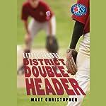 District Doubleheader | Matt Christopher