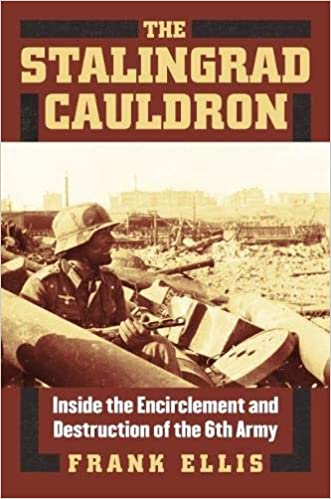 The Stalingrad Cauldron Inside The Encirclement And Destruction Of The 6th Army Modern War Studies Amazon Co Uk Frank Ellis 9780700619016 Books