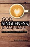 God, Singleness, & Marriage: How the Bible gives purpose and direction to singles