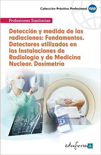 Detectores Utilizados En Las Instalaciones De Radiología Y De Medicina Nuclear. Dosimetría Pp - Practico Profesional: Amazon.es: Herminia Andrades Romero: ...