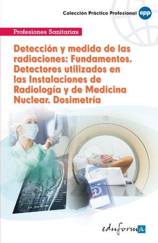 Deteccin y Medida de las Radiaciones: Fundamentos. Detectores Utilizados en las Instalaciones de Radiologa y de Medicina Nuclear. Dosimetra (Spanish Edition)