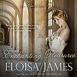 Enchanting Pleasures: The Pleasures Trilogy, Book 3 | Eloisa James