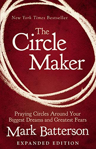 The Circle Maker: Praying Circles Around Your Biggest Dreams and Greatest ()