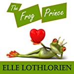 The Frog Prince: A Romantic Comedy | Elle Lothlorien