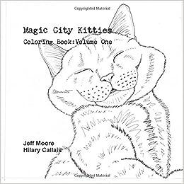 Amazon Magic City Kitties Coloring Book Volume One 9781387231126 Jeff Moore Hilary Callais Books