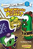 Who Wants to Be a Pirate? (I Can Read! / Big Idea Books / VeggieTales)