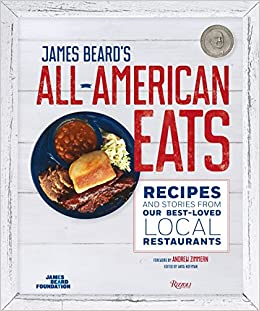 James Beard S All American Eats Recipes And Stories From Our Best Loved Local Restaurants The James Beard Foundation Hoffman Anya Collier James Edge John T Zimmern Andrew 9780847847464 Books