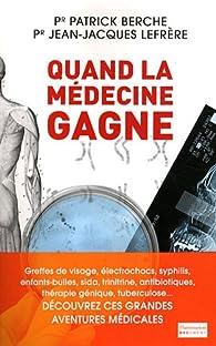 Quand la médecine gagne par Patrick Berche