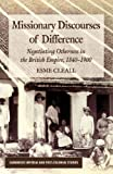 Missionary Discourses of Difference : Negotiating Otherness in the British Empire, 1840-1900, Cleall, Esme, 0230296807