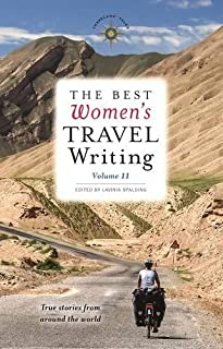 Book Cover: The Best Women's Travel Writing, Volume 11: True Stories from Around the World