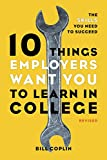 img - for 10 Things Employers Want You to Learn in College, Revised: The Skills You Need to Succeed book / textbook / text book