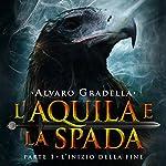 L'Inizio della Fine (L'Aquila e la Spada 1) | Alvaro Gradella