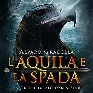 L'Inizio della Fine (L'Aquila e la Spada 1) Audiobook