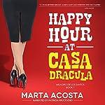 Happy Hour at Casa Dracula: The Casa Dracula Series, Book 1    Marta Acosta
