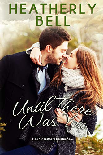 Until There Was You: Starlight Hill series Standalone falling for your brother's best friend