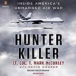 Hunter Killer: Inside America's Unmanned Air War | T. Mark Mccurley,Kevin Maurer