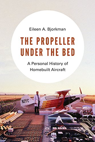 The Propeller under the Bed: A Personal History of Homebuilt Aircraft by [Bjorkman, Eileen A.]